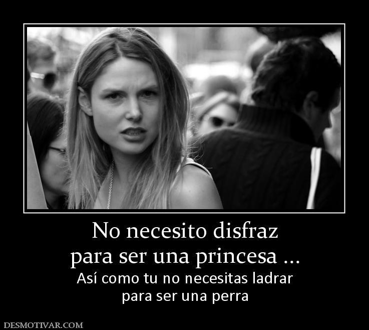 Desmotivaciones no necesito disfraz para ser una princesa for Necesito un bano juego