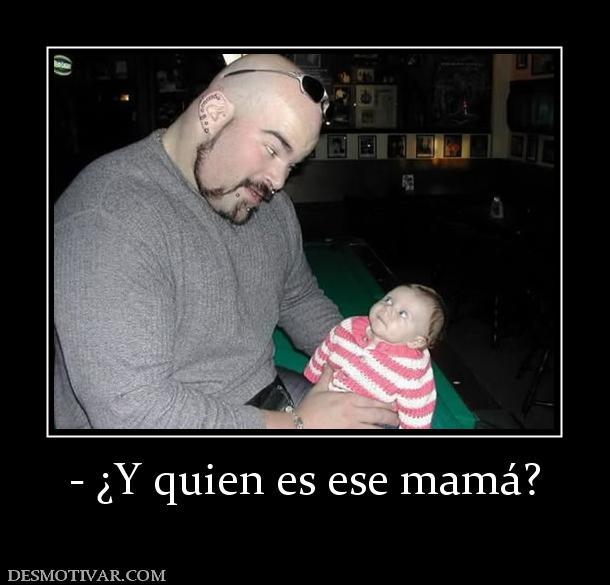 quien es ese mamá?