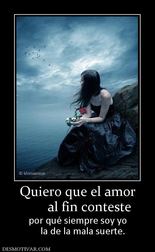 Desmotivaciones quiero que el amor al fin conteste por qu - Como contrarrestar la mala suerte ...