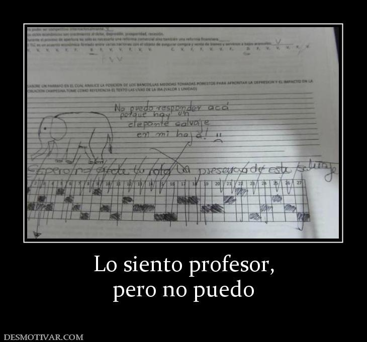 Lo siento profesor, pero no puedo