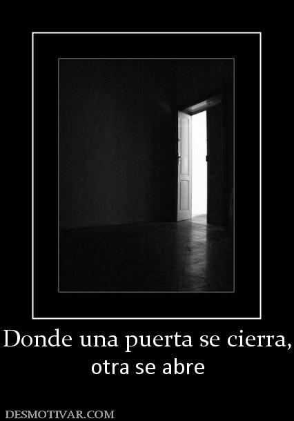 Desmotivaciones donde una puerta se cierra otra se abre for Puerta que se cierra sola
