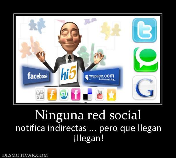 Desmotivaciones Ninguna red social notifica indirectas ... pero ...