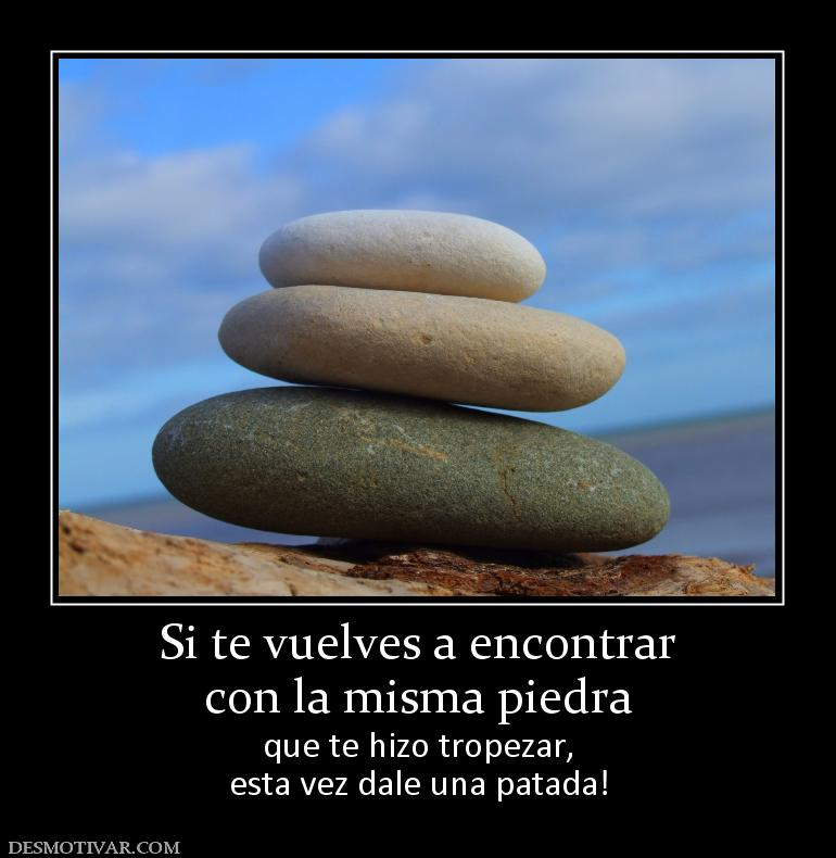 Frases, Refranes  120504_si-te-vuelves-a-encontrar-con-la-misma-piedra