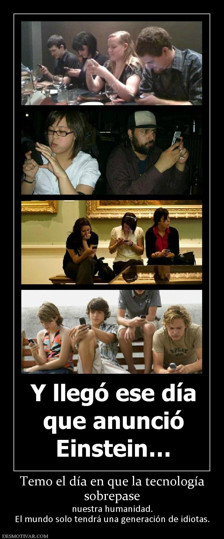 Desmotivaciones Temo El Día En Que La Tecnología Sobrepase Nuestra Humanidad El Mundo Solo Tendrá Una Generación De Idiotas