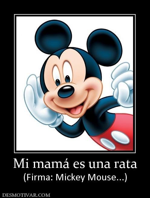 Desmotivaciones Mi mamá es una rata (Firma: Mickey Mouse...)