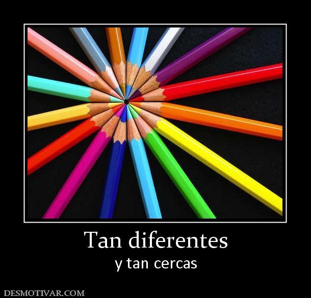 Tan diferentes y tan cercas