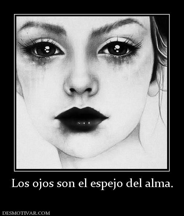 Los ojos son el espejo del alma.