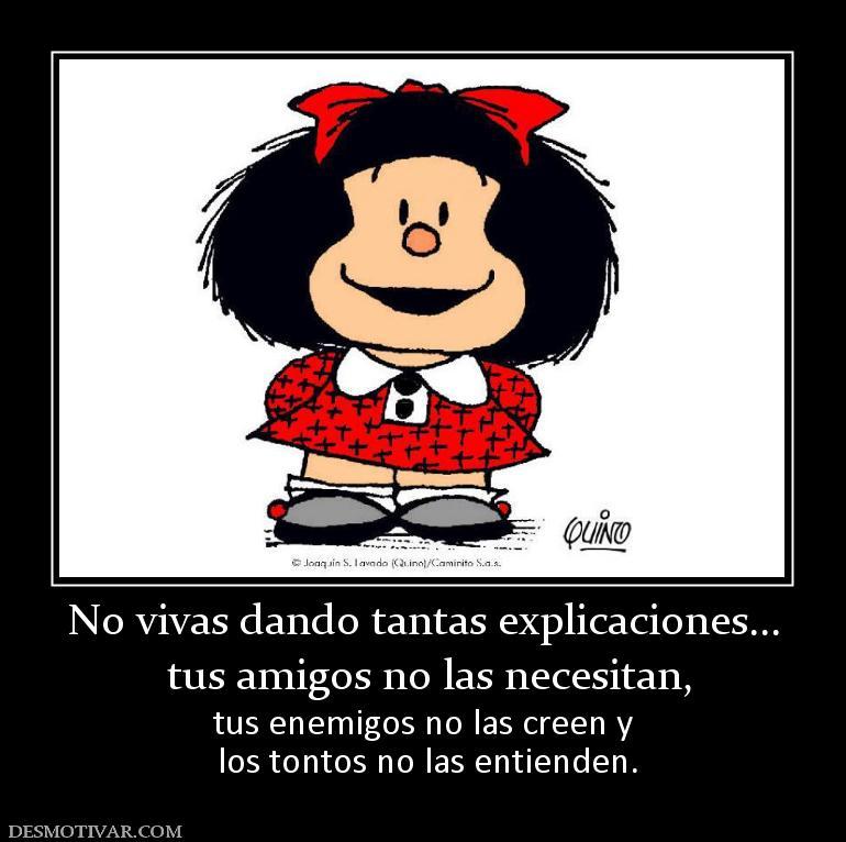 No vivas dando tantas explicaciones... tus amigos no las necesitan ...
