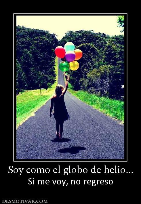 Desmotivaciones soy como el globo de helio si me voy - Como conseguir globos de helio ...