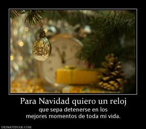 Para Navidad quiero un reloj que sepa detenerse en los mejores momentos de toda mi vida.