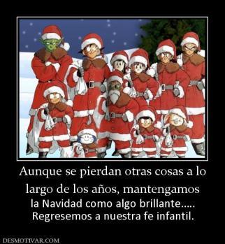 Aunque se pierdan otras cosas a lo largo de los años, mantengamos  la Navidad como algo brillante.…. Regresemos a nuestra fe infantil.