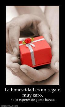 La honestidad es un regalo muy caro, no lo esperes de gente barata