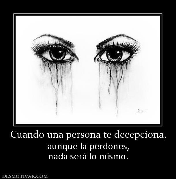 Cuando una persona te decepciona aunque la perdones nada será lo