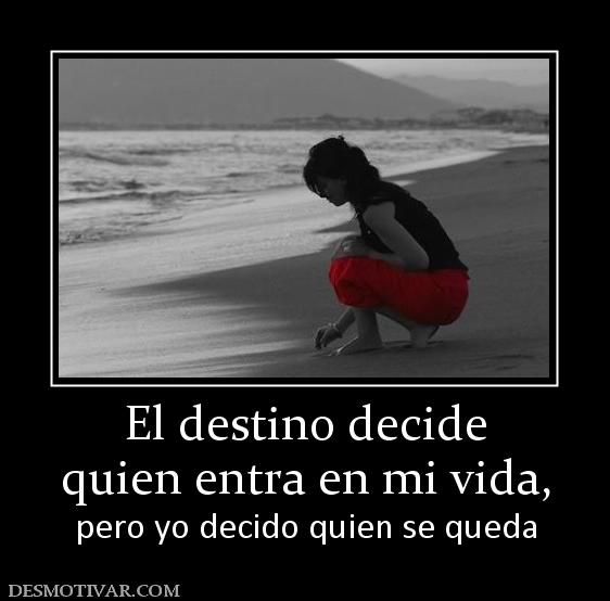 El destino decide quien entra en mi vida, pero yo decido quien se ...