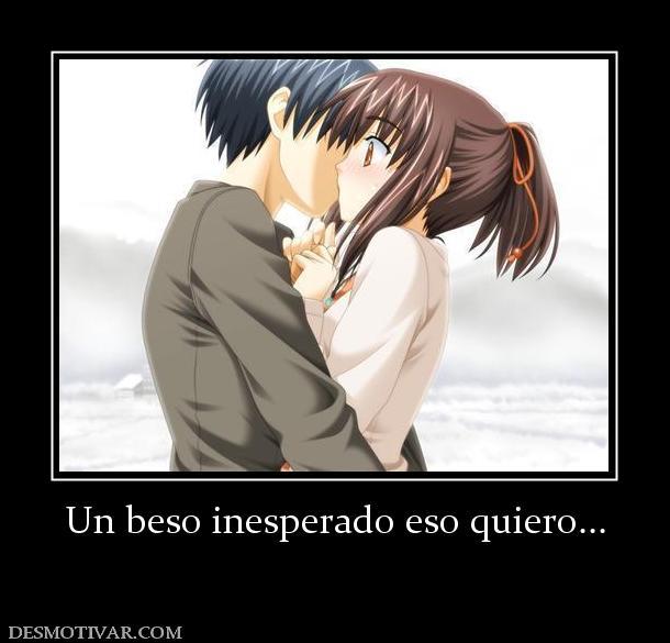 Un beso inesperado eso quiero...