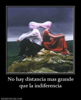Cuando el amor muere-http://www.desmotivar.com/img/desmotivaciones/147689_s_no-hay-distancia-mas-grande-que-la-indiferencia.jpg