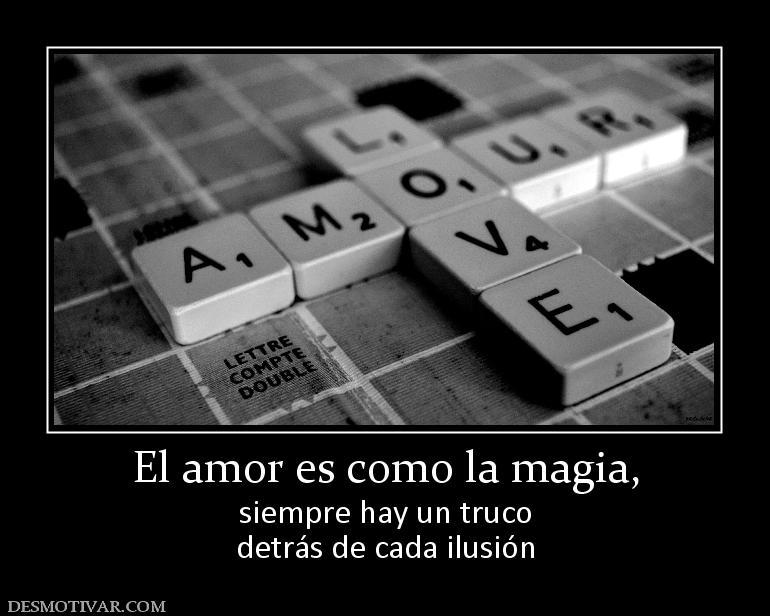 El amor es como la magia, siempre hay un truco detrás de cada ...