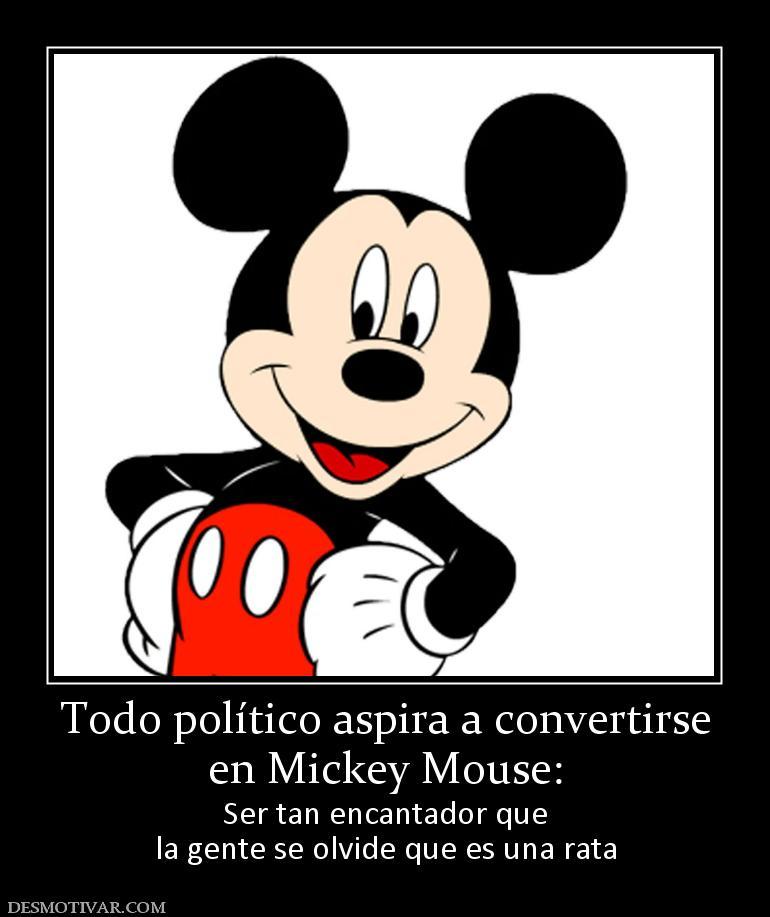 Desmotivaciones Todo político aspira a convertirse en Mickey Mouse ...