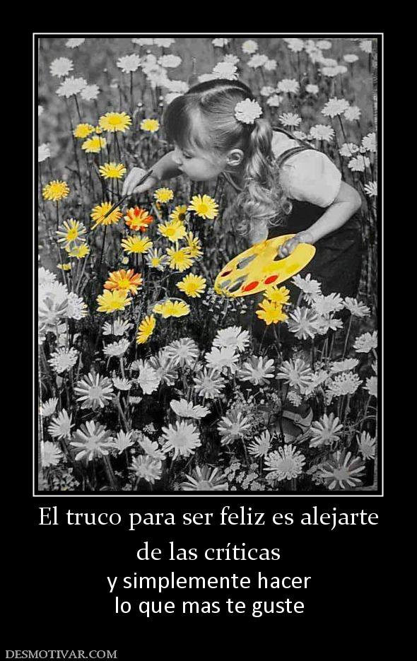 Desmotivaciones El truco para ser feliz es alejarte de las ...