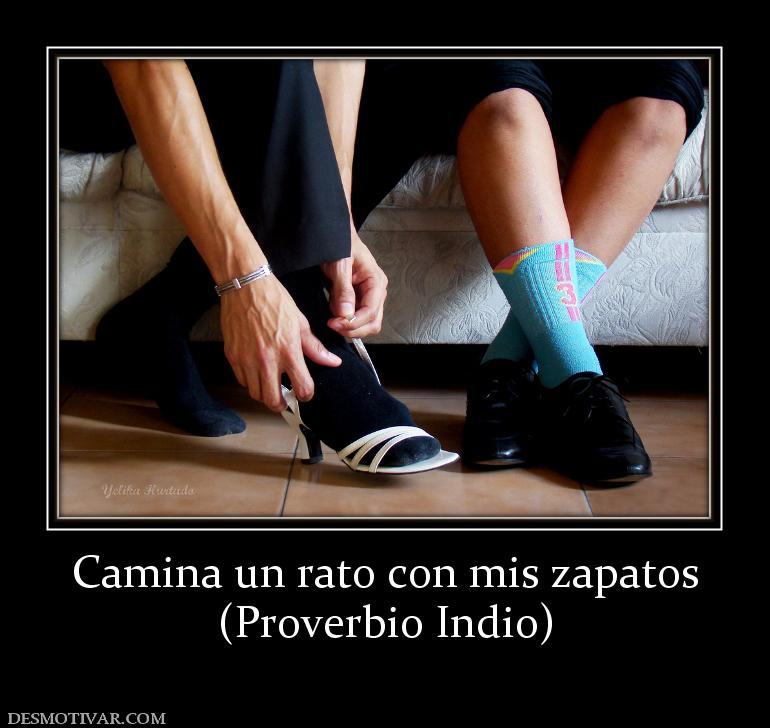 Desmotivaciones Un Con Zapatosproverbio Indio Mis Camina Rato 1TFlKJc3