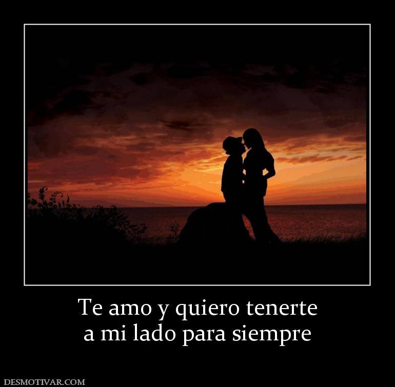 te Amo y Quiero Tenerte a mi Lado Para Siempre te Amo y Quiero Tenerte a mi