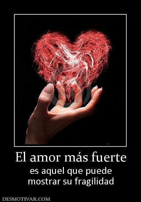 El amor más fuerte es aquel que puede mostrar su fragilidad