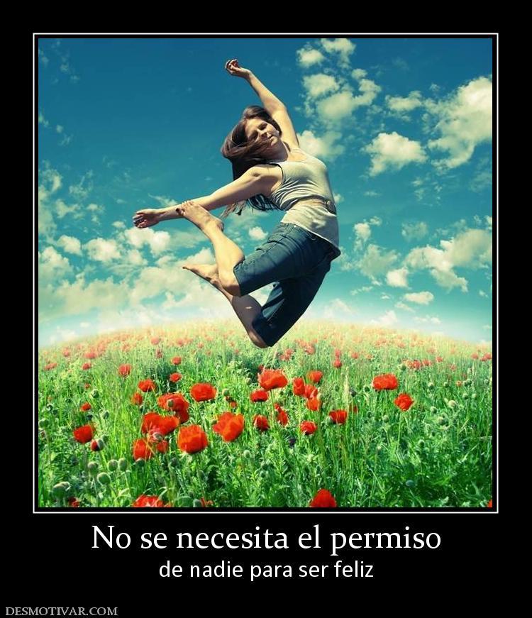 Desmotivaciones No se necesita el permiso de nadie para ser feliz