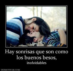 Hay sonrisas que son como los buenos besos, inolvidables