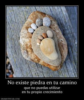 No existe piedra en tu camino que no puedas utilizar en tu propio crecimiento