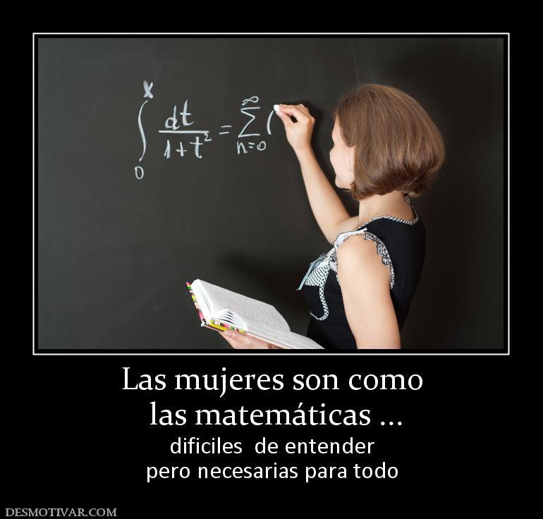 Desmotivaciones Las Mujeres Son Como Las Matemáticas