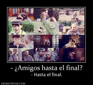 - ¿Amigos hasta el final? - Hasta el final.