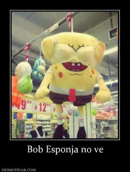 Bob Esponja no ve