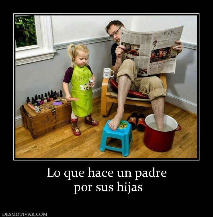 Desmotivaciones lo que hace un padre por sus hijas - Que hace un humidificador ...