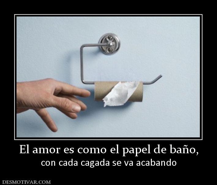 Desmotivaciones el amor es como el papel de ba o con cada - Como se pone el papel pintado ...