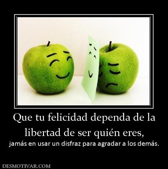 Desmotivaciones Que tu felicidad dependa de la libertad de