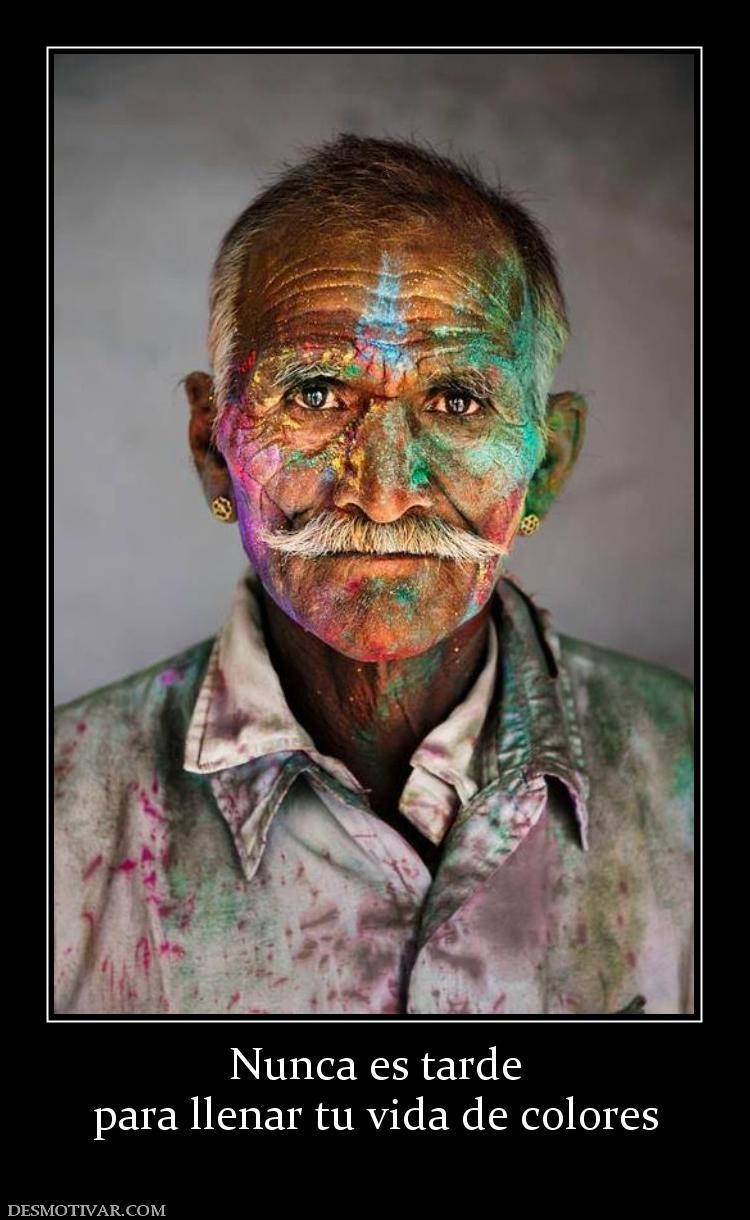 Desmotivaciones Nunca es tarde para llenar tu vida de colores