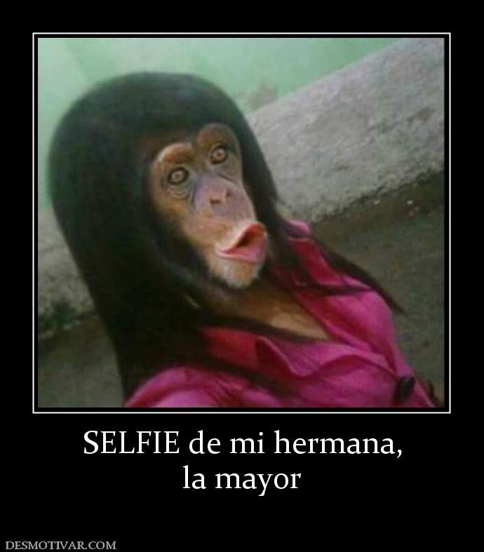 Desmotivaciones Selfie De Mi Hermana La Mayor