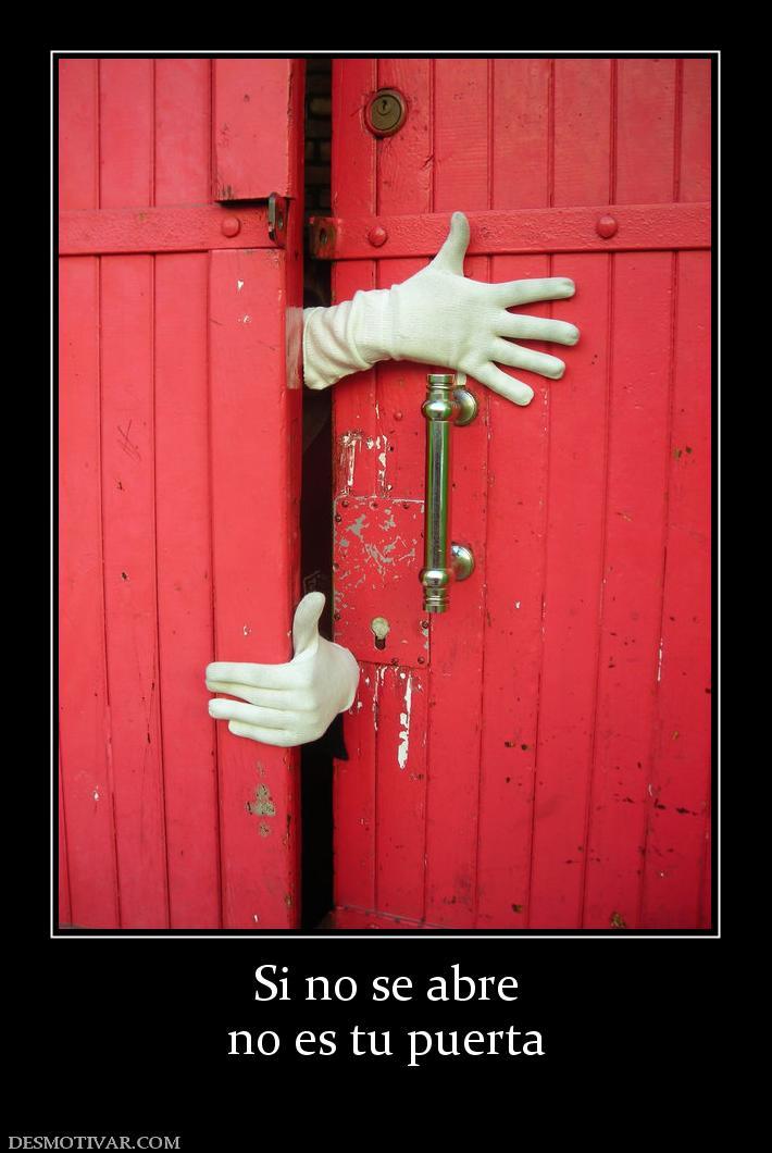 Desmotivaciones si no se abre no es tu puerta for Puerta que se abre sola