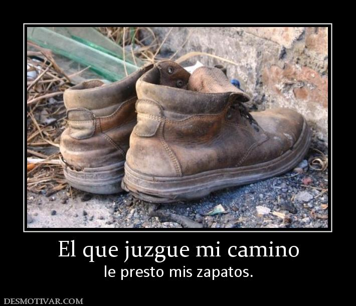Camino Zapatos Mi Presto Que Le Mis Desmotivaciones El Juzgue rQdhCxts