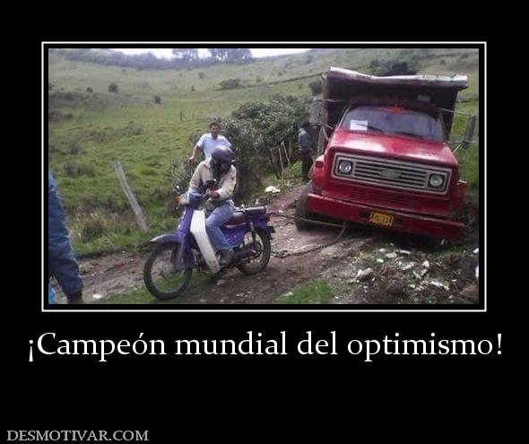 ¡Campeón mundial del optimismo!