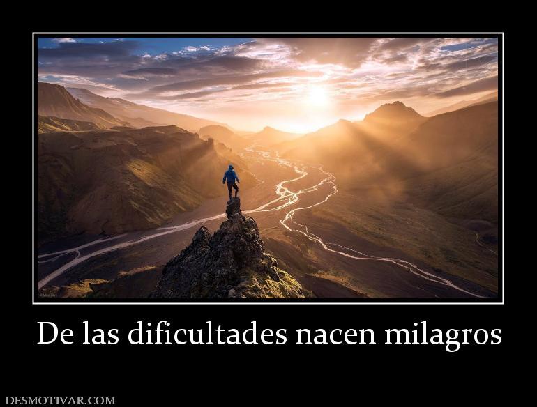 De las dificultades nacen milagros