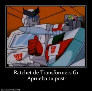 Ratchet de Transformers G1 Aprueba tu post