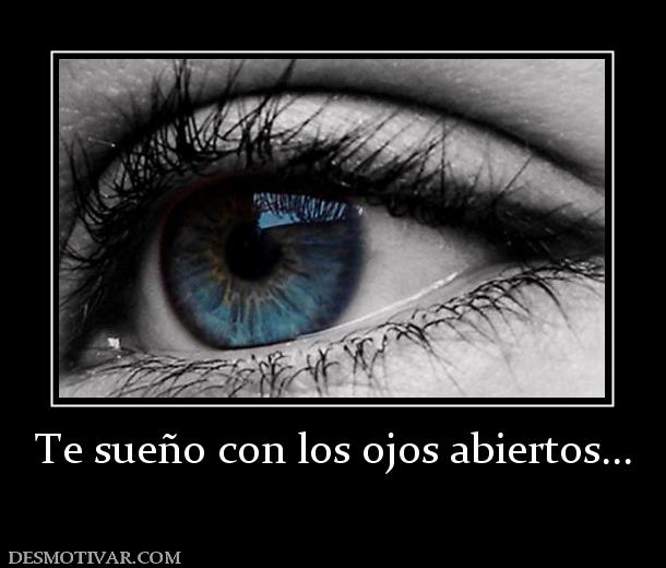 Te sueño con los ojos abiertos...