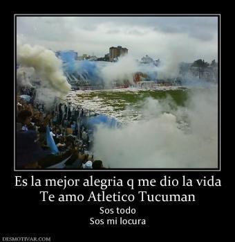 Es la mejor alegria q me dio la vida Te amo Atletico Tucuman Sos todo ...