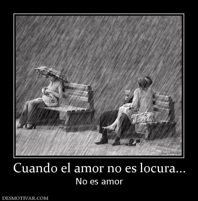 Desmotivaciones Cuando el amor no es locura... No es amor
