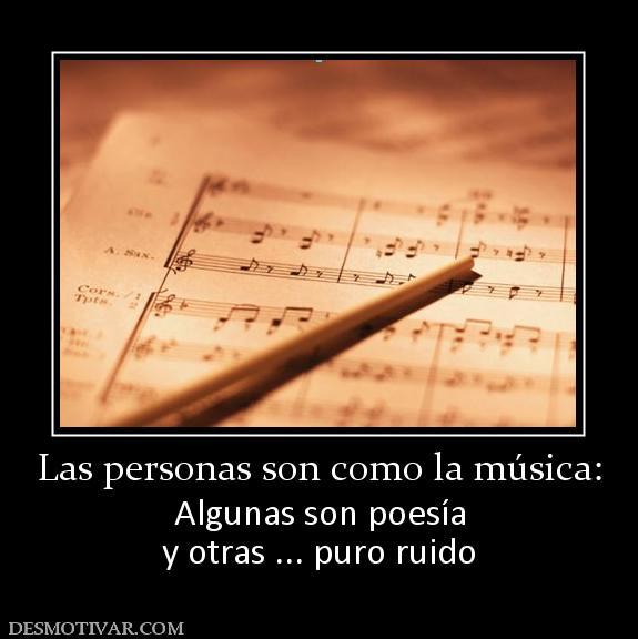 Las personas son como la música: Algunas son poesía y otras ... puro ...
