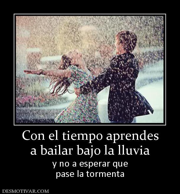 Con el tiempo aprendes a bailar bajo la lluvia y no a esperar que pase