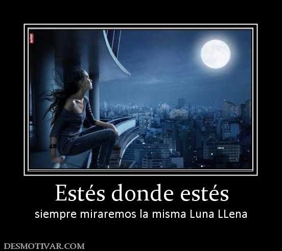 Estés donde estés siempre miraremos la misma Luna LLena