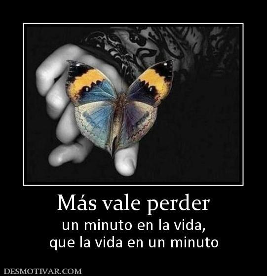 Más vale perder un minuto en la vida, que la vida en un minuto