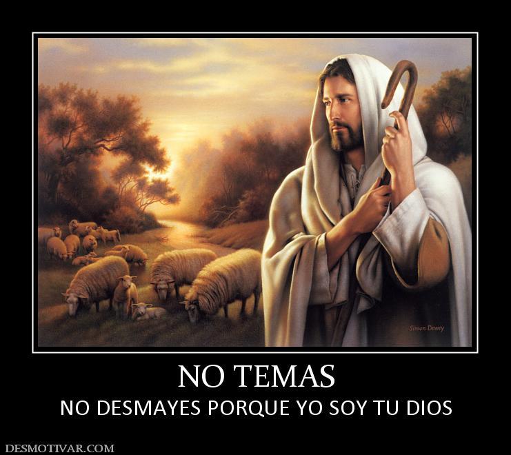 NO TEMAS NO DESMAYES PORQUE YO SOY TU DIOS